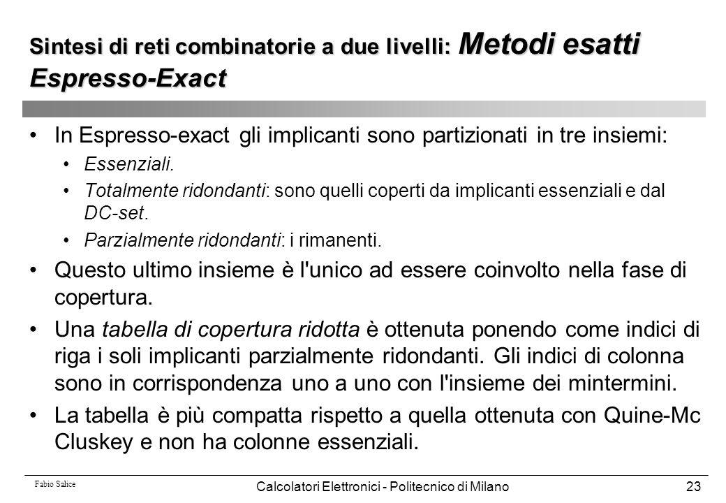 Fabio Salice Calcolatori Elettronici - Politecnico di Milano23 In Espresso-exact gli implicanti sono partizionati in tre insiemi: Essenziali. Totalmen