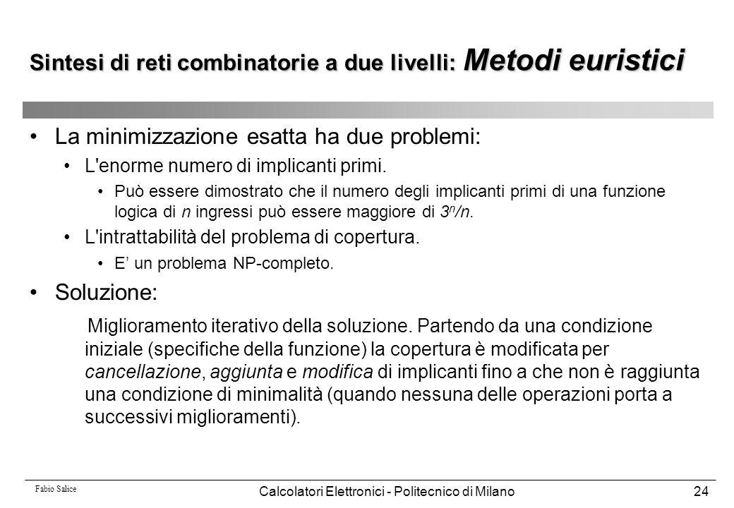 Fabio Salice Calcolatori Elettronici - Politecnico di Milano24 La minimizzazione esatta ha due problemi: L'enorme numero di implicanti primi. Può esse