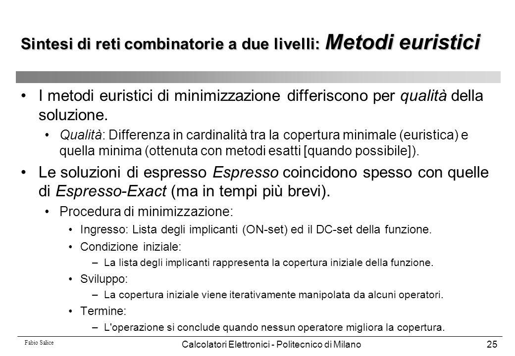 Fabio Salice Calcolatori Elettronici - Politecnico di Milano25 I metodi euristici di minimizzazione differiscono per qualità della soluzione. Qualità: