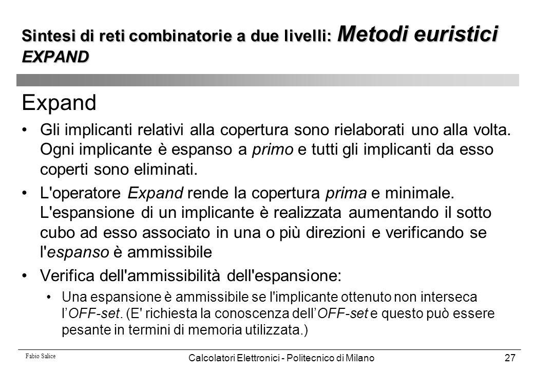 Fabio Salice Calcolatori Elettronici - Politecnico di Milano27 Expand Gli implicanti relativi alla copertura sono rielaborati uno alla volta. Ogni imp