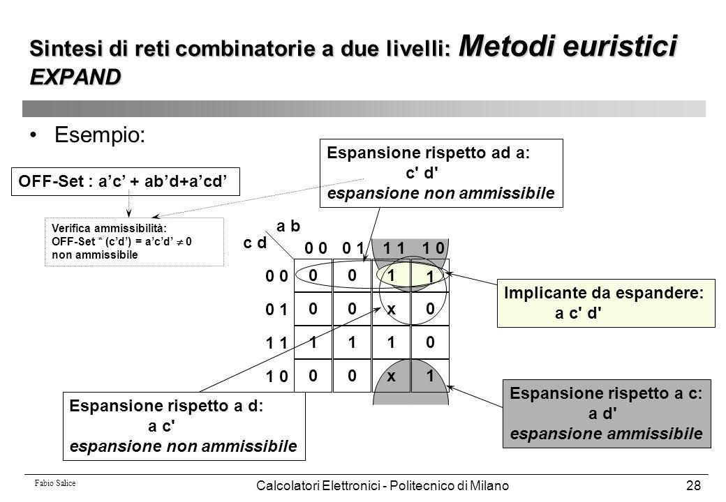 Fabio Salice Calcolatori Elettronici - Politecnico di Milano28 Esempio: 001 1 00x0 1110 00x1 0 0 11 1 0 0 0 1 1 1 0 a b c d Implicante da espandere: a