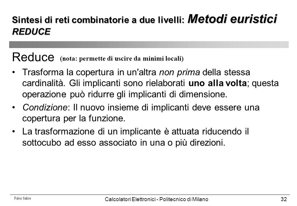 Fabio Salice Calcolatori Elettronici - Politecnico di Milano32 Reduce Trasforma la copertura in un'altra non prima della stessa cardinalità. Gli impli
