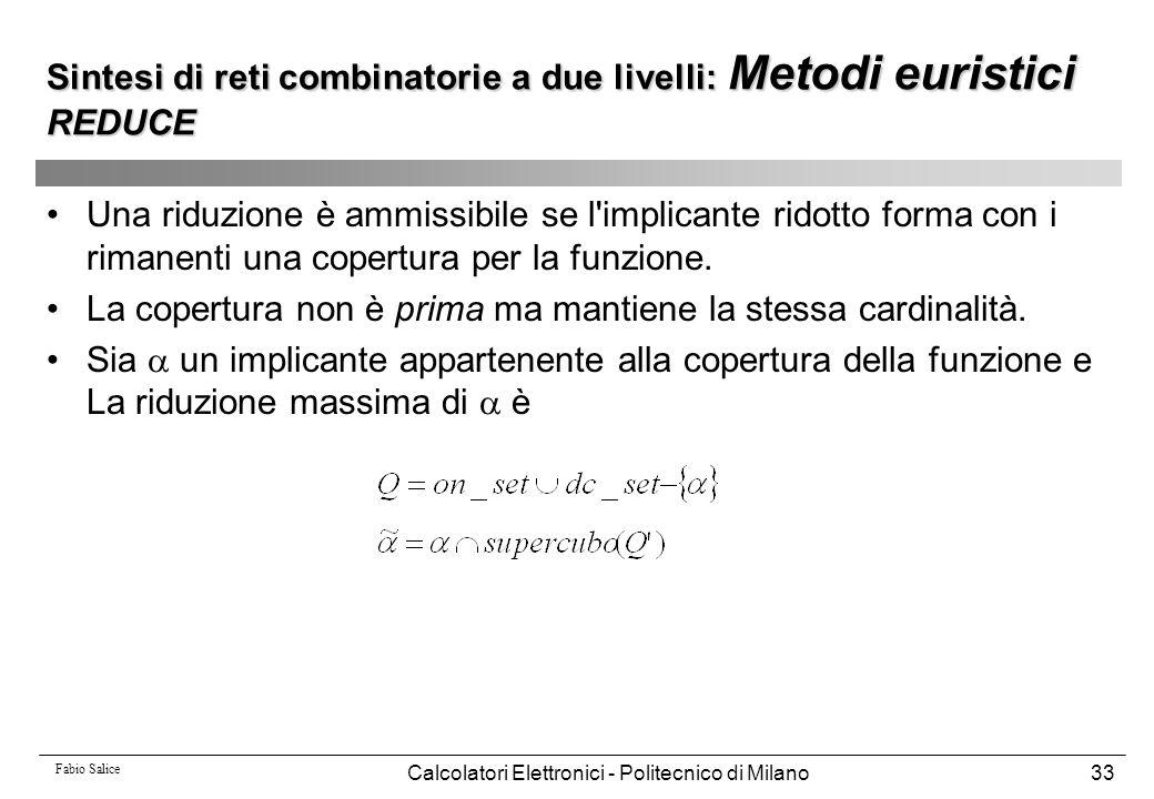Fabio Salice Calcolatori Elettronici - Politecnico di Milano33 Una riduzione è ammissibile se l'implicante ridotto forma con i rimanenti una copertura