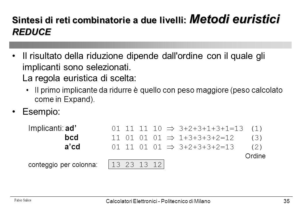 Fabio Salice Calcolatori Elettronici - Politecnico di Milano35 Il risultato della riduzione dipende dall'ordine con il quale gli implicanti sono selez