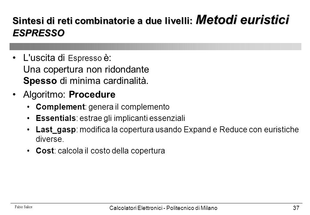 Fabio Salice Calcolatori Elettronici - Politecnico di Milano37 L'uscita di Espresso è: Una copertura non ridondante Spesso di minima cardinalità. Algo