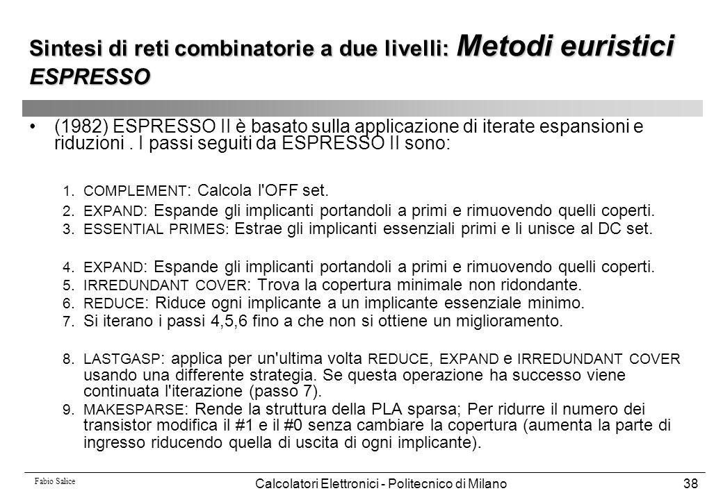 Fabio Salice Calcolatori Elettronici - Politecnico di Milano38 (1982) ESPRESSO II è basato sulla applicazione di iterate espansioni e riduzioni. I pas