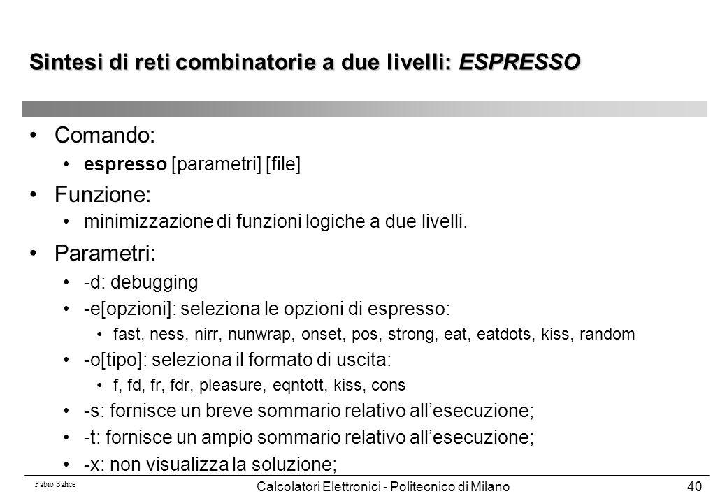 Fabio Salice Calcolatori Elettronici - Politecnico di Milano40 Sintesi di reti combinatorie a due livelli: ESPRESSO Comando: espresso [parametri] [fil