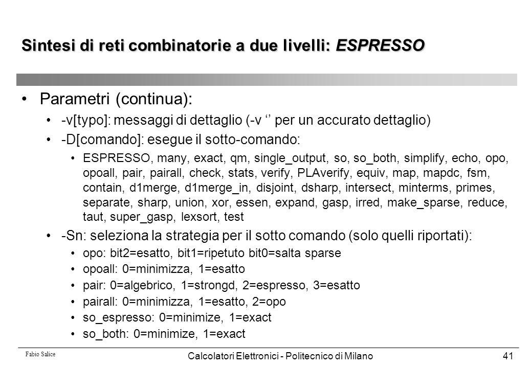 Fabio Salice Calcolatori Elettronici - Politecnico di Milano41 Sintesi di reti combinatorie a due livelli: ESPRESSO Parametri (continua): -v[typo]: me