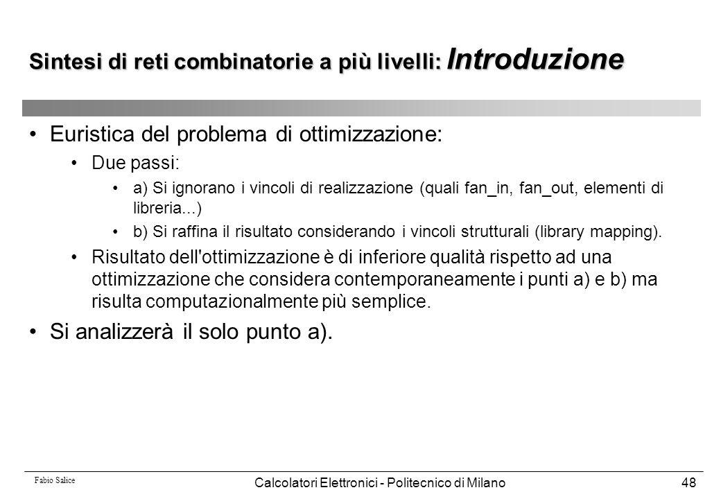Fabio Salice Calcolatori Elettronici - Politecnico di Milano48 Euristica del problema di ottimizzazione: Due passi: a) Si ignorano i vincoli di realiz