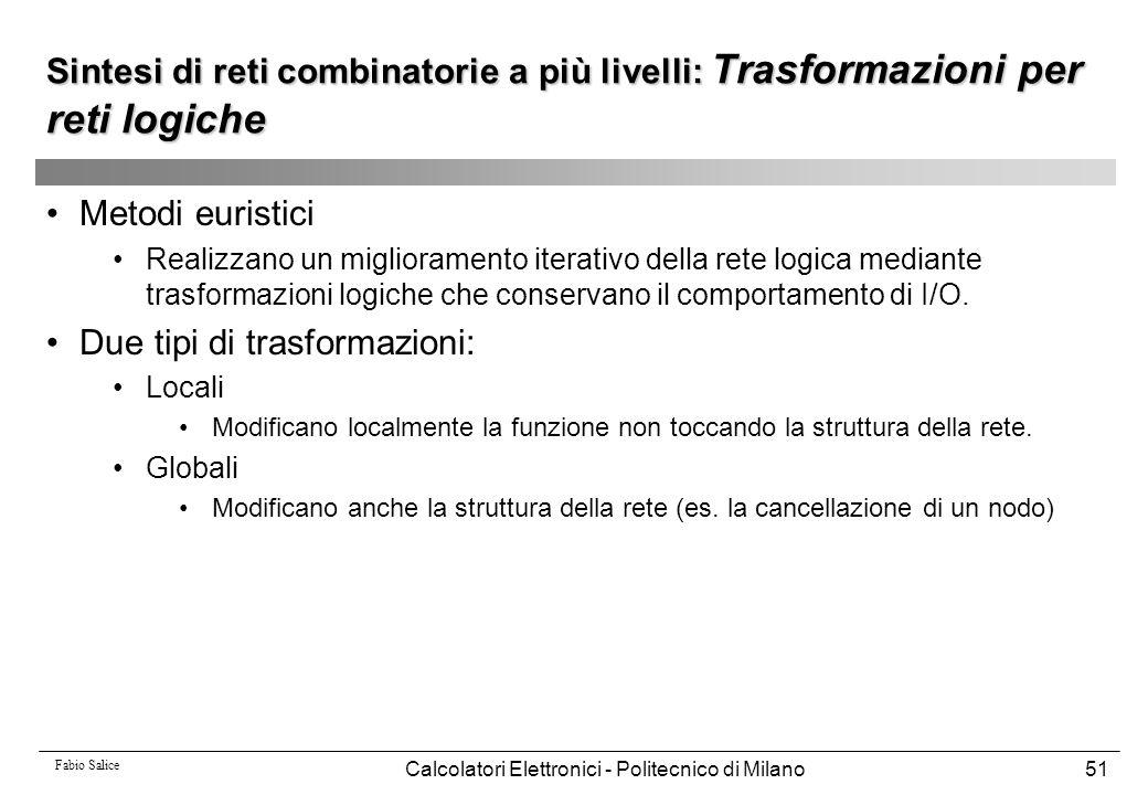 Fabio Salice Calcolatori Elettronici - Politecnico di Milano51 Sintesi di reti combinatorie a più livelli: Trasformazioni per reti logiche Metodi euri