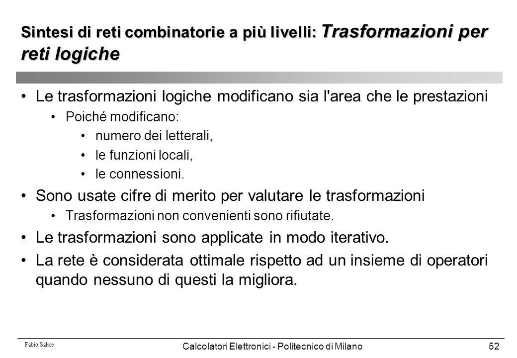 Fabio Salice Calcolatori Elettronici - Politecnico di Milano52 Le trasformazioni logiche modificano sia l'area che le prestazioni Poiché modificano: n