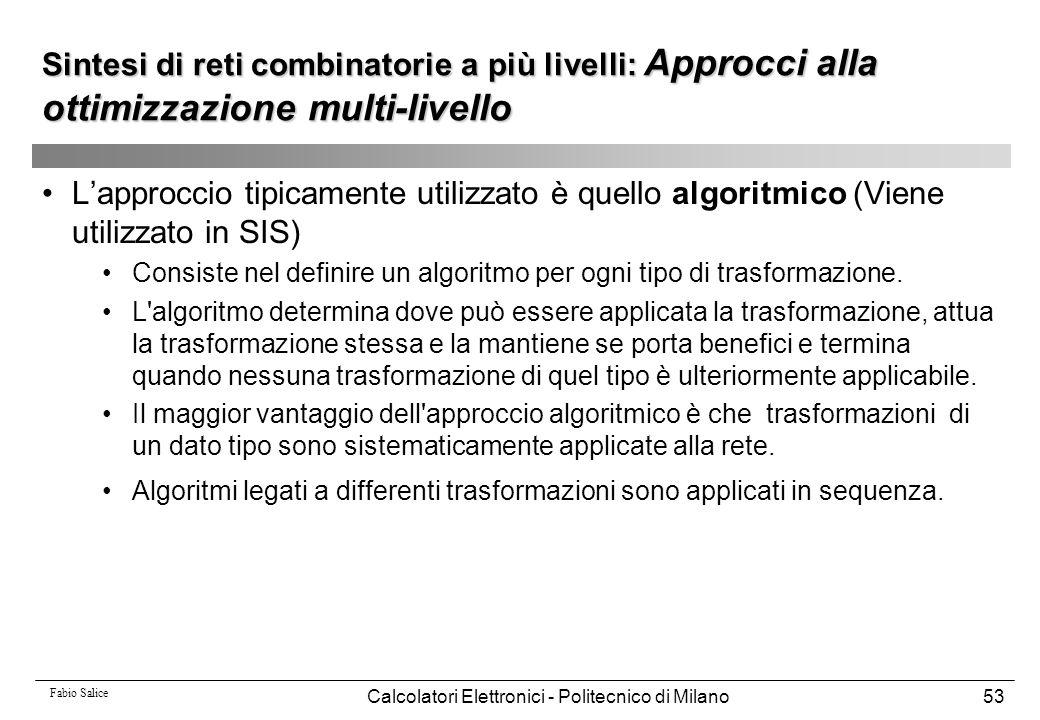 Fabio Salice Calcolatori Elettronici - Politecnico di Milano53 L'approccio tipicamente utilizzato è quello algoritmico (Viene utilizzato in SIS) Consi