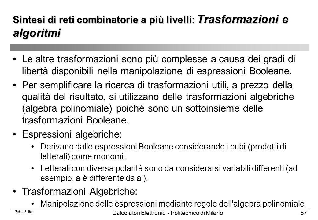 Fabio Salice Calcolatori Elettronici - Politecnico di Milano57 Le altre trasformazioni sono più complesse a causa dei gradi di libertà disponibili nel
