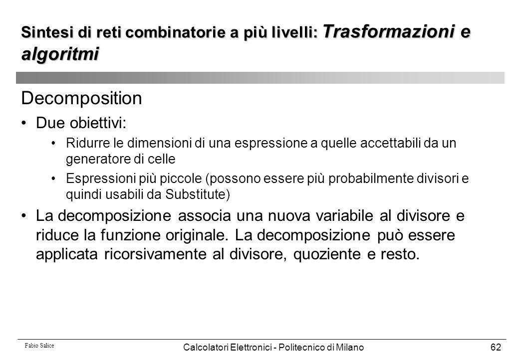Fabio Salice Calcolatori Elettronici - Politecnico di Milano62 Decomposition Due obiettivi: Ridurre le dimensioni di una espressione a quelle accettab