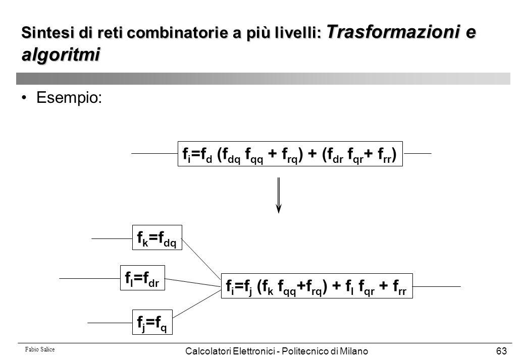 Fabio Salice Calcolatori Elettronici - Politecnico di Milano63 Esempio: f i =f d (f dq f qq + f rq ) + (f dr f qr + f rr ) f j =f q f i =f j (f k f qq