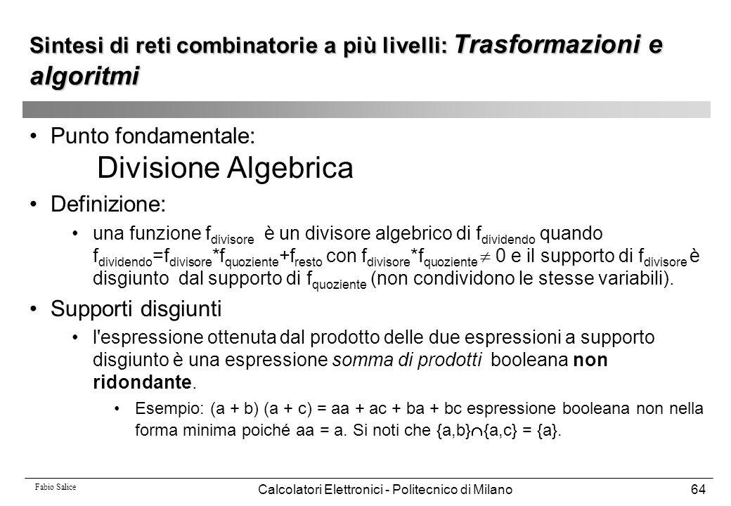 Fabio Salice Calcolatori Elettronici - Politecnico di Milano64 Punto fondamentale: Divisione Algebrica Definizione: una funzione f divisore è un divis