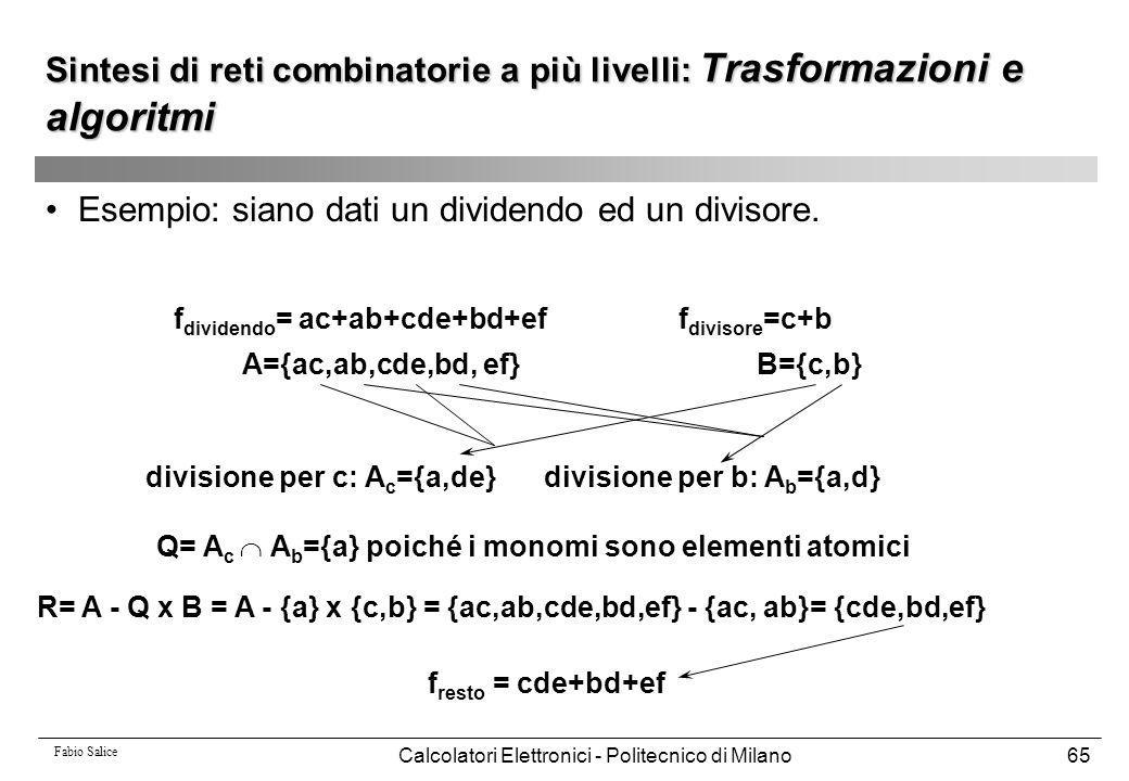 Fabio Salice Calcolatori Elettronici - Politecnico di Milano65 Esempio: siano dati un dividendo ed un divisore. f resto = cde+bd+ef f dividendo = ac+a