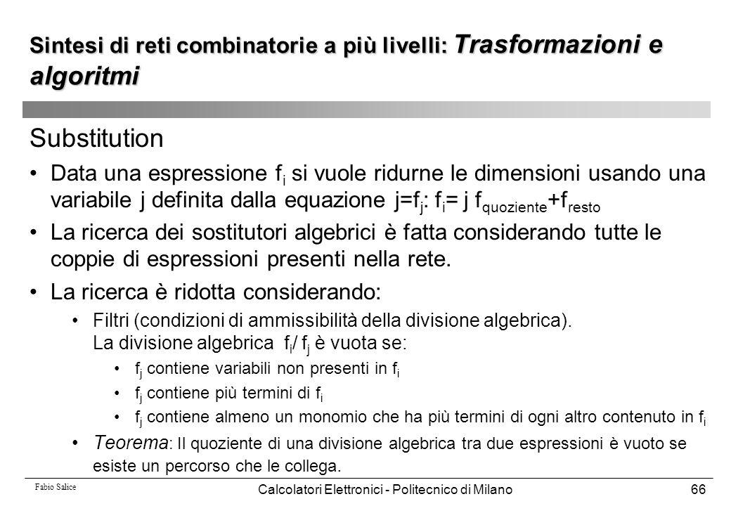 Fabio Salice Calcolatori Elettronici - Politecnico di Milano66 Substitution Data una espressione f i si vuole ridurne le dimensioni usando una variabi