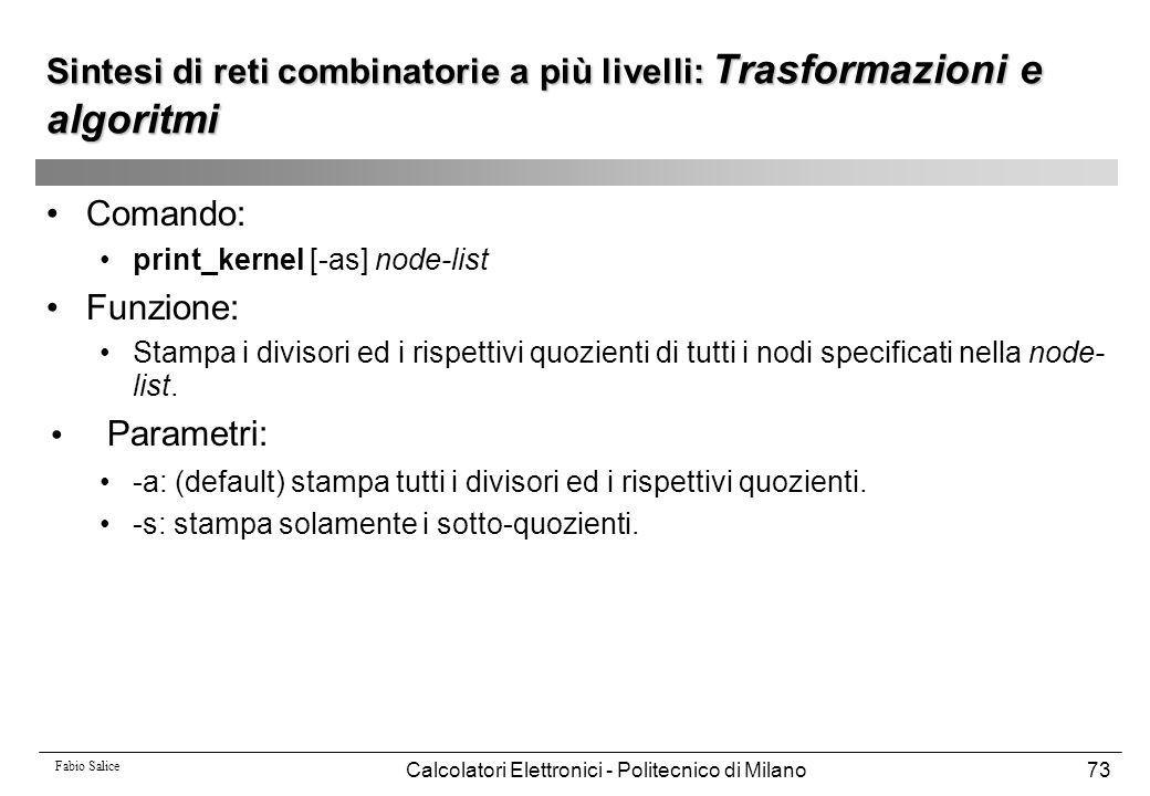 Fabio Salice Calcolatori Elettronici - Politecnico di Milano73 Sintesi di reti combinatorie a più livelli: Trasformazioni e algoritmi Comando: print_k