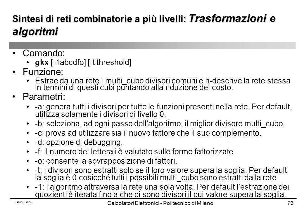 Fabio Salice Calcolatori Elettronici - Politecnico di Milano76 Sintesi di reti combinatorie a più livelli: Trasformazioni e algoritmi Comando: gkx [-1