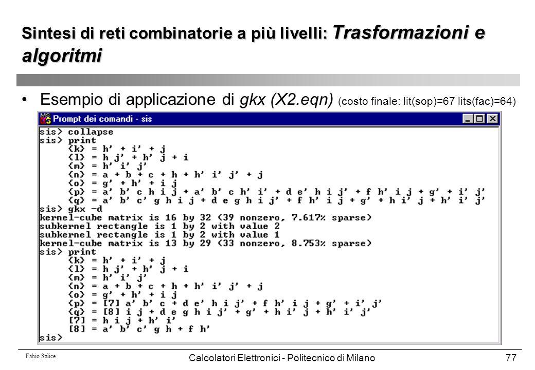 Fabio Salice Calcolatori Elettronici - Politecnico di Milano77 Sintesi di reti combinatorie a più livelli: Trasformazioni e algoritmi Esempio di appli