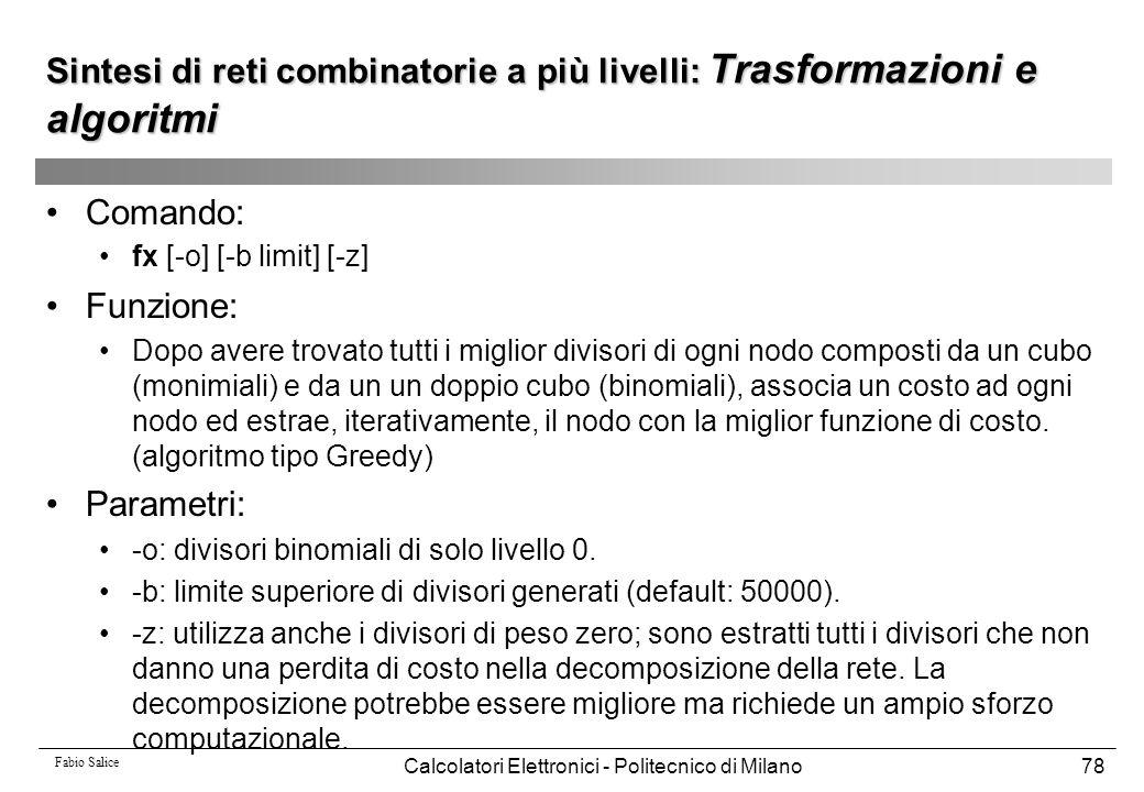 Fabio Salice Calcolatori Elettronici - Politecnico di Milano78 Sintesi di reti combinatorie a più livelli: Trasformazioni e algoritmi Comando: fx [-o]