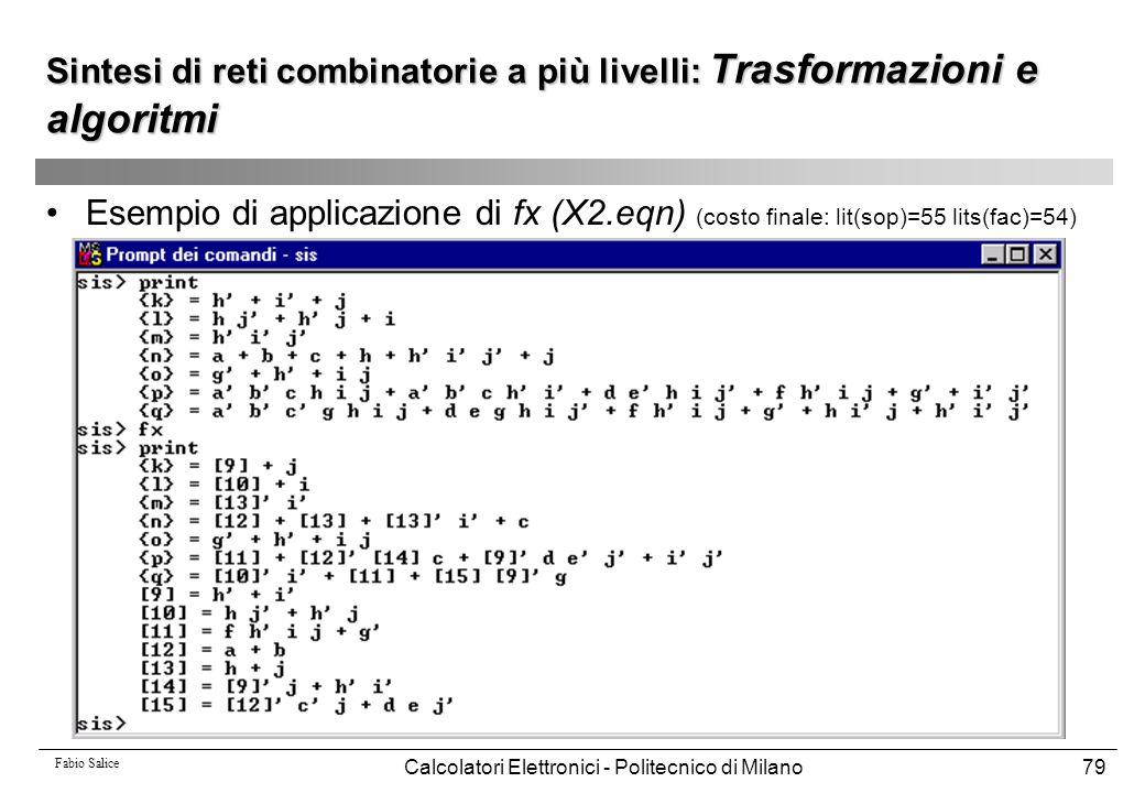Fabio Salice Calcolatori Elettronici - Politecnico di Milano79 Sintesi di reti combinatorie a più livelli: Trasformazioni e algoritmi Esempio di appli