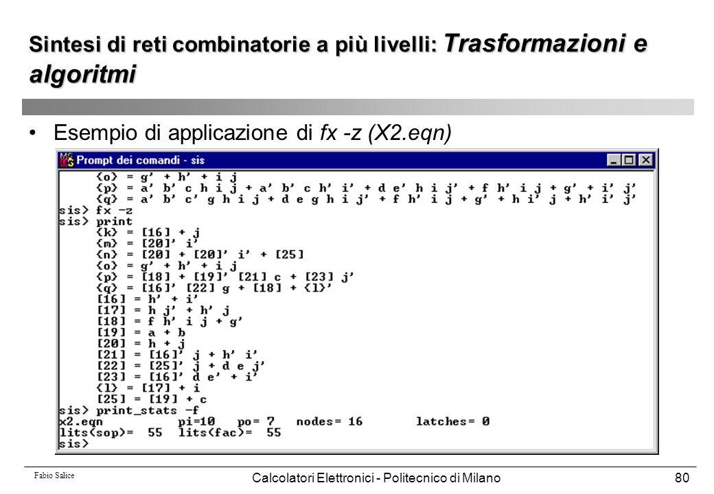 Fabio Salice Calcolatori Elettronici - Politecnico di Milano80 Sintesi di reti combinatorie a più livelli: Trasformazioni e algoritmi Esempio di appli