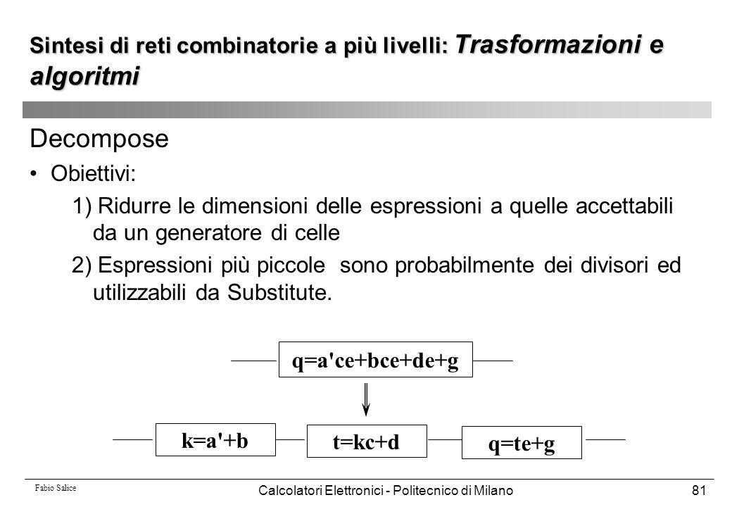 Fabio Salice Calcolatori Elettronici - Politecnico di Milano81 Decompose Obiettivi: 1) Ridurre le dimensioni delle espressioni a quelle accettabili da