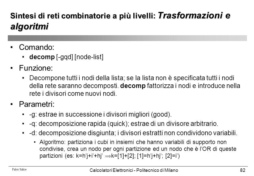 Fabio Salice Calcolatori Elettronici - Politecnico di Milano82 Sintesi di reti combinatorie a più livelli: Trasformazioni e algoritmi Comando: decomp