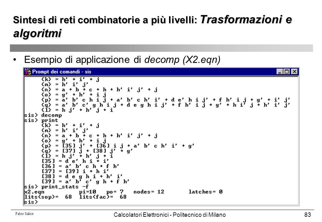 Fabio Salice Calcolatori Elettronici - Politecnico di Milano83 Sintesi di reti combinatorie a più livelli: Trasformazioni e algoritmi Esempio di appli