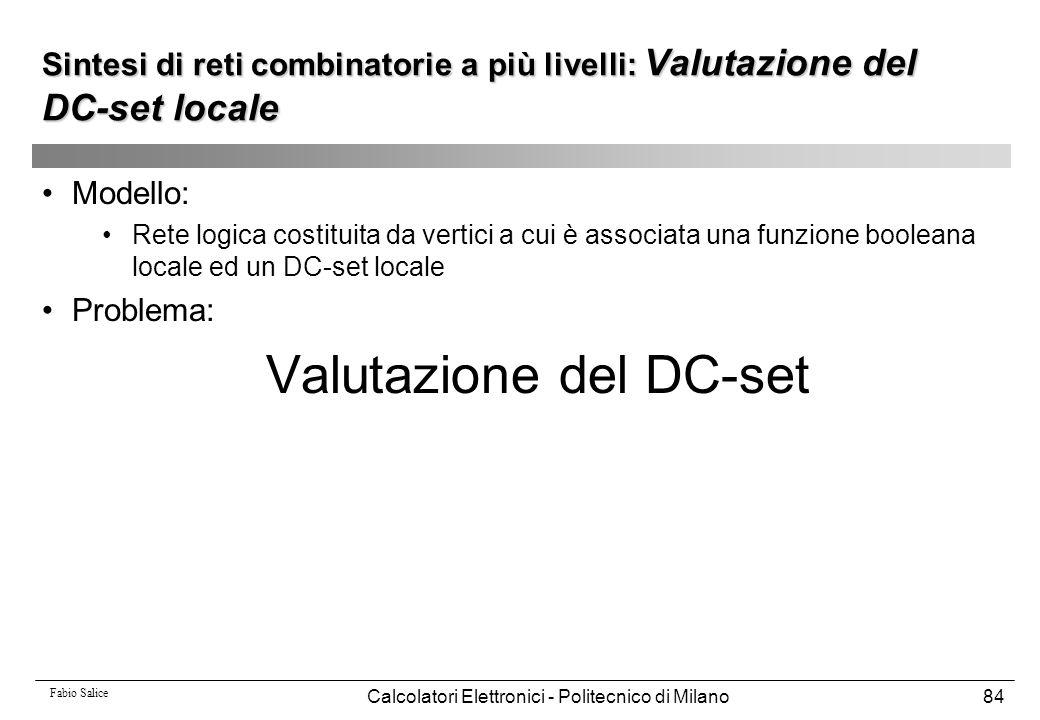 Fabio Salice Calcolatori Elettronici - Politecnico di Milano84 Modello: Rete logica costituita da vertici a cui è associata una funzione booleana loca