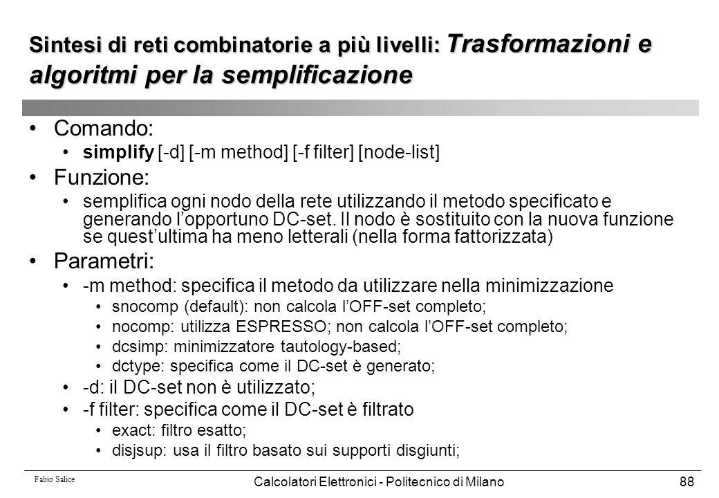 Fabio Salice Calcolatori Elettronici - Politecnico di Milano88 Sintesi di reti combinatorie a più livelli: Trasformazioni e algoritmi per la semplific
