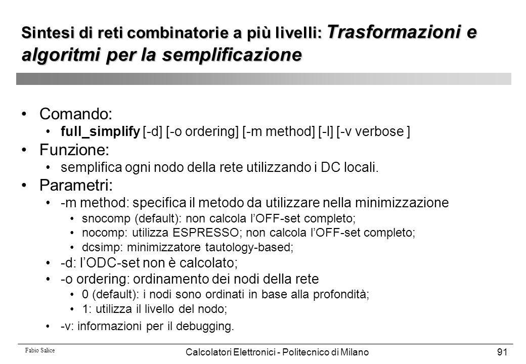 Fabio Salice Calcolatori Elettronici - Politecnico di Milano91 Sintesi di reti combinatorie a più livelli: Trasformazioni e algoritmi per la semplific