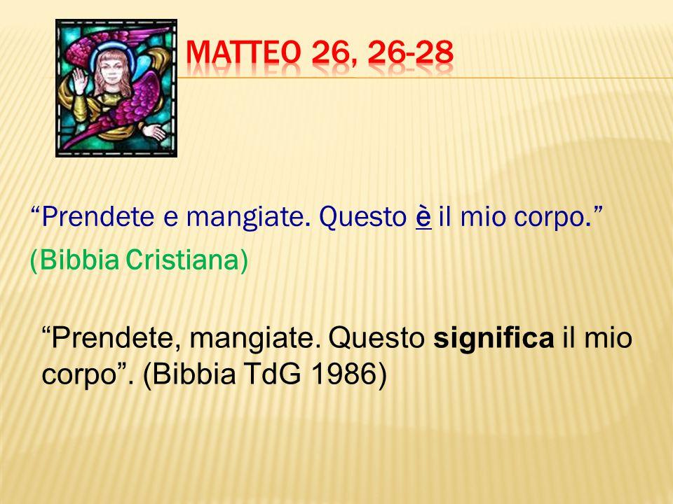 """""""Prendete e mangiate. Questo è il mio corpo."""" (Bibbia Cristiana) """"Prendete, mangiate. Questo significa il mio corpo"""". (Bibbia TdG 1986)"""