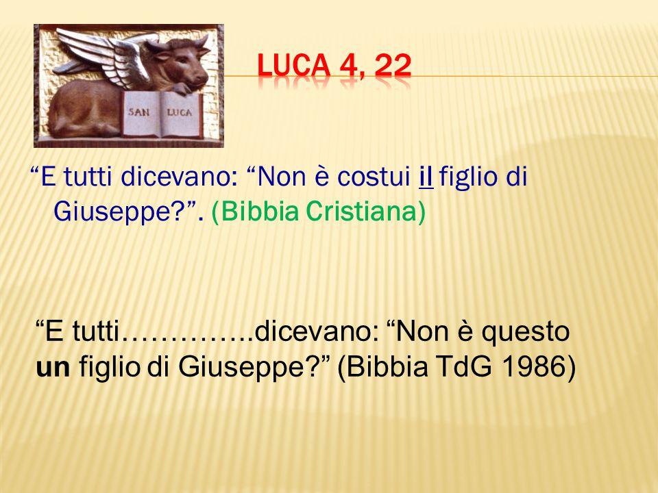 """""""E tutti dicevano: """"Non è costui il figlio di Giuseppe?"""". (Bibbia Cristiana) """"E tutti…………..dicevano: """"Non è questo un figlio di Giuseppe?"""" (Bibbia TdG"""