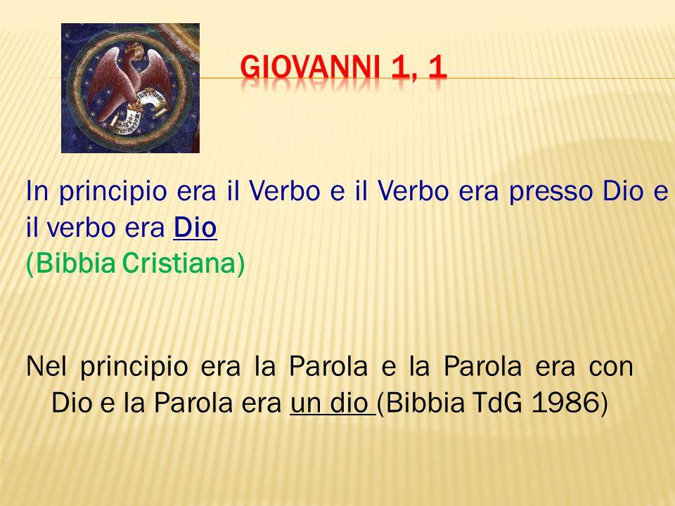 Nel principio era la Parola e la Parola era con Dio e la Parola era un dio (Bibbia TdG 1986) In principio era il Verbo e il Verbo era presso Dio e il