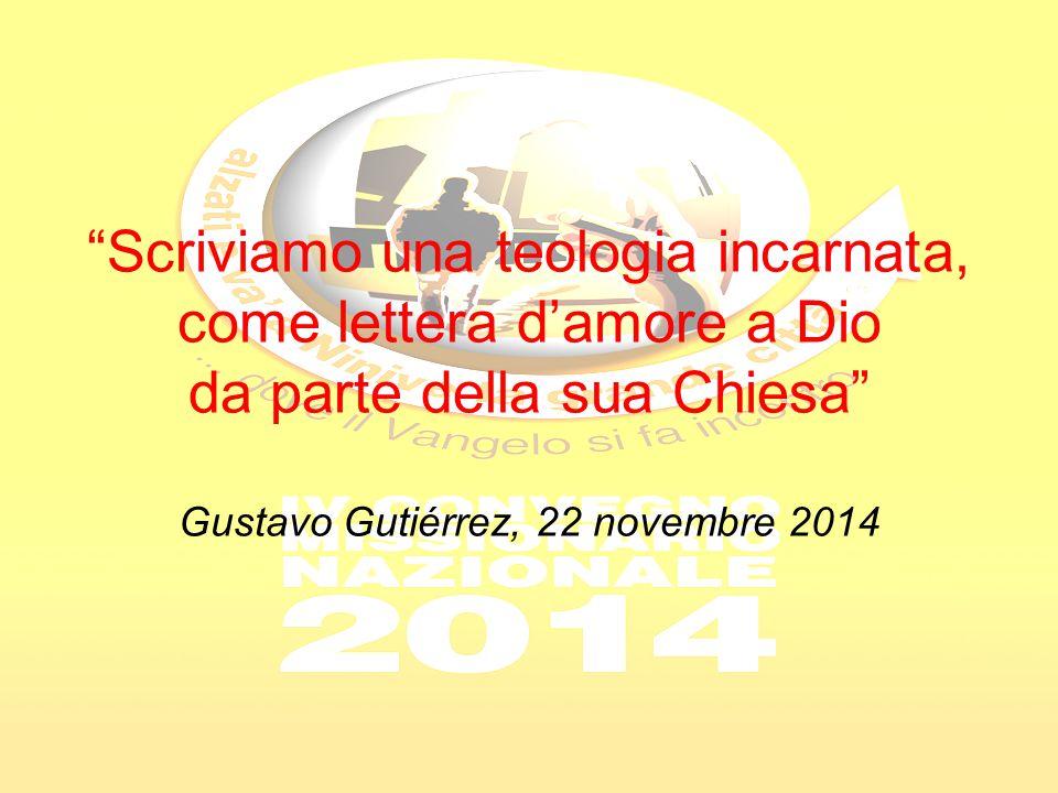 Scriviamo una teologia incarnata, come lettera d'amore a Dio da parte della sua Chiesa Gustavo Gutiérrez, 22 novembre 2014