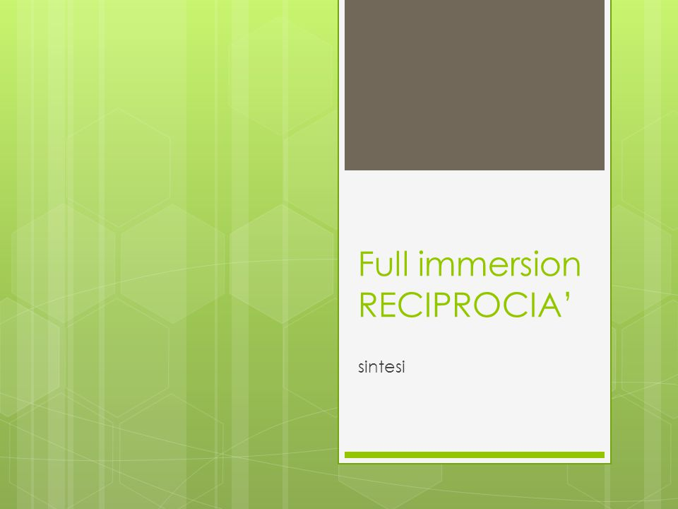 Full immersion RECIPROCIA' sintesi