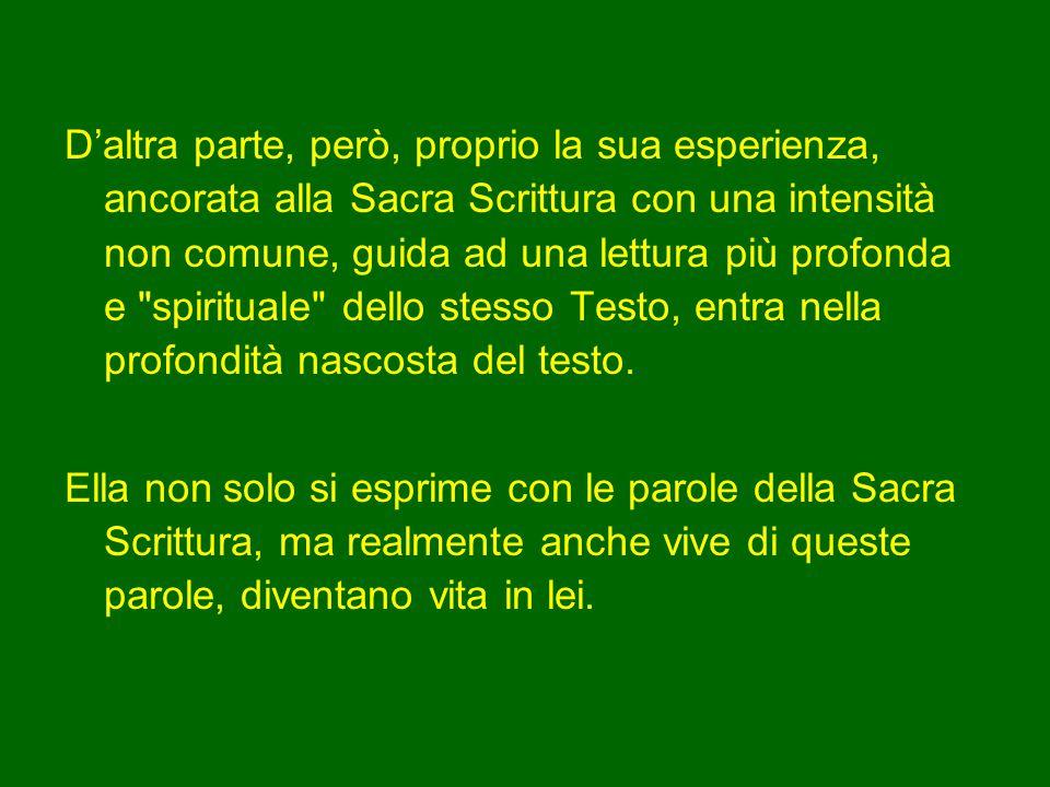 La Sacra Scrittura, dunque, illumina, purifica, conferma l'esperienza di Veronica, rendendola ecclesiale.