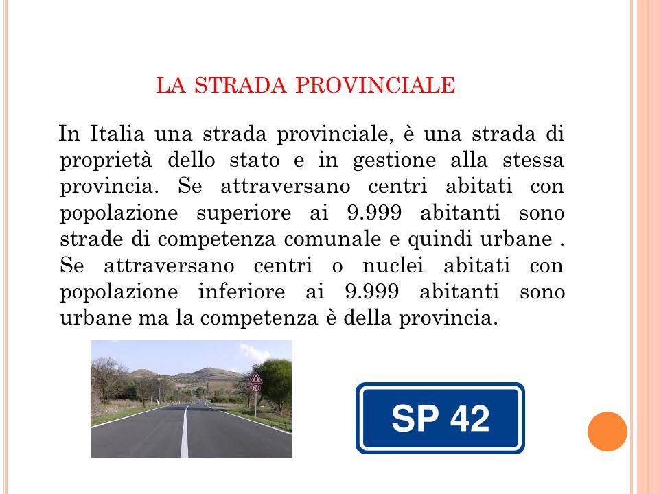 LA STRADA PROVINCIALE In Italia una strada provinciale, è una strada di proprietà dello stato e in gestione alla stessa provincia. Se attraversano cen