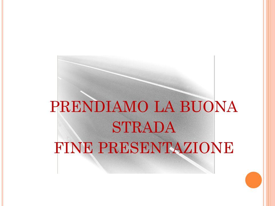 PRENDIAMO LA BUONA STRADA FINE PRESENTAZIONE