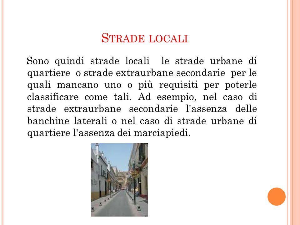 S TRADE LOCALI Sono quindi strade locali le strade urbane di quartiere o strade extraurbane secondarie per le quali mancano uno o più requisiti per po