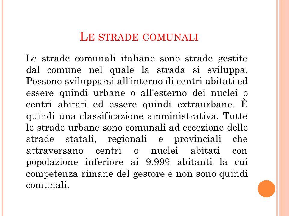 L E STRADE COMUNALI Le strade comunali italiane sono strade gestite dal comune nel quale la strada si sviluppa. Possono svilupparsi all'interno di cen