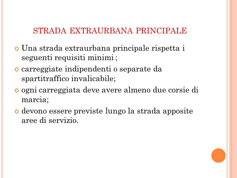 STRADA EXTRAURBANA PRINCIPALE Una strada extraurbana principale rispetta i seguenti requisiti minimi ; carreggiate indipendenti o separate da spartitr