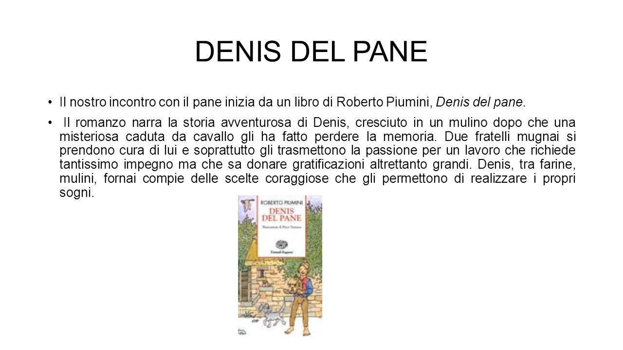 Il nostro incontro con il pane inizia da un libro di Roberto Piumini, Denis del pane. Il romanzo narra la storia avventurosa di Denis, cresciuto in un