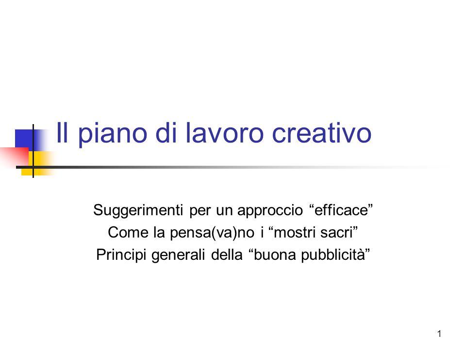 """1 Il piano di lavoro creativo Suggerimenti per un approccio """"efficace"""" Come la pensa(va)no i """"mostri sacri"""" Principi generali della """"buona pubblicità"""""""