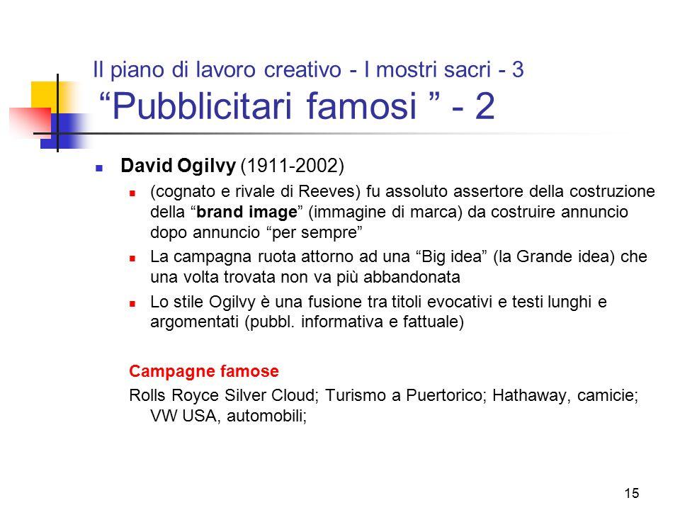 """15 Il piano di lavoro creativo - I mostri sacri - 3 """"Pubblicitari famosi """" - 2 David Ogilvy (1911-2002) (cognato e rivale di Reeves) fu assoluto asser"""