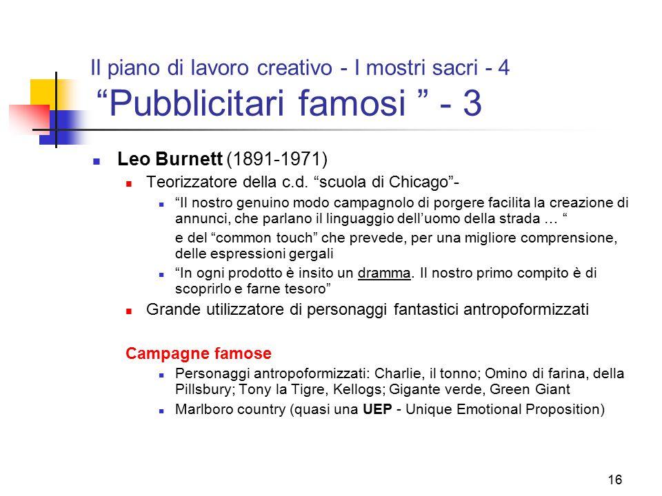 """16 Il piano di lavoro creativo - I mostri sacri - 4 """"Pubblicitari famosi """" - 3 Leo Burnett (1891-1971) Teorizzatore della c.d. """"scuola di Chicago""""- """"I"""