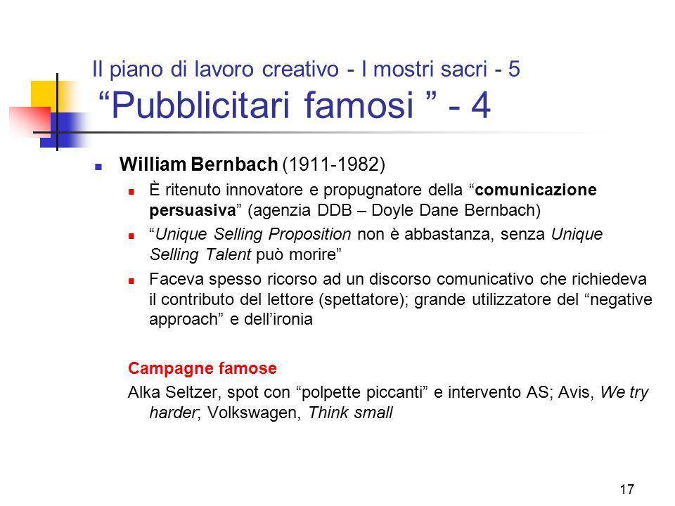 """17 Il piano di lavoro creativo - I mostri sacri - 5 """"Pubblicitari famosi """" - 4 William Bernbach (1911-1982) È ritenuto innovatore e propugnatore della"""